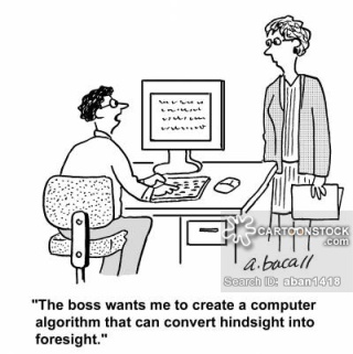 'The boss wants me to create a computer algorithm that can convert hindsight into foresight.'